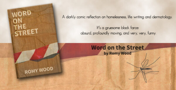 Word on the Street - Latest literary novel by Welsh author Romy Wood. A darkly comic reflection on homelessness, life writing and dermatology.