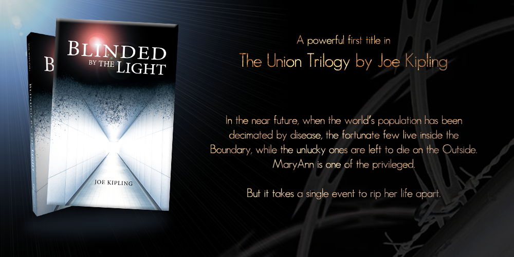 Blinded by the light a new dystopian teen fiction novel author Joe Kipling. Cillian Press an independent publisher