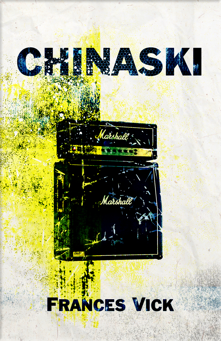 Chinaski a new novel by Frances Vick