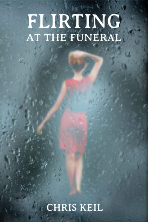 Front Book Cover - Medium - Flirting at the Funeral by Chris Keil.